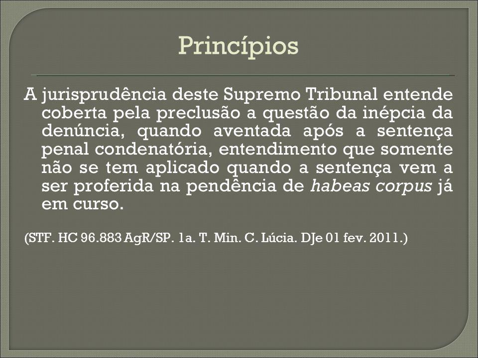 Princípios A jurisprudência deste Supremo Tribunal entende coberta pela preclusão a questão da inépcia da denúncia, quando aventada após a sentença pe