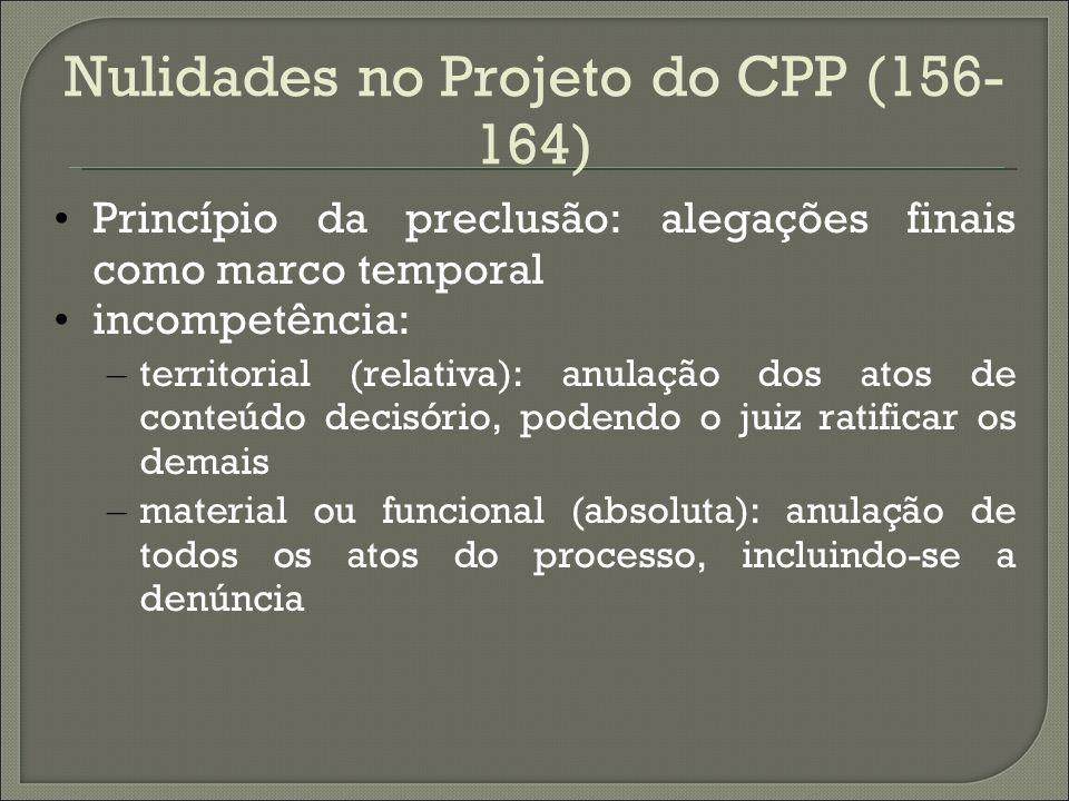 Nulidades no Projeto do CPP (156- 164) Princípio da preclusão: alegações finais como marco temporal incompetência: – territorial (relativa): anulação