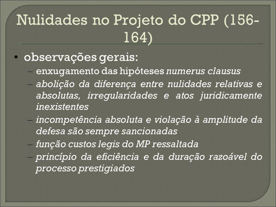 Nulidades no Projeto do CPP (156- 164) observações gerais: – enxugamento das hipóteses numerus clausus – abolição da diferença entre nulidades relativ
