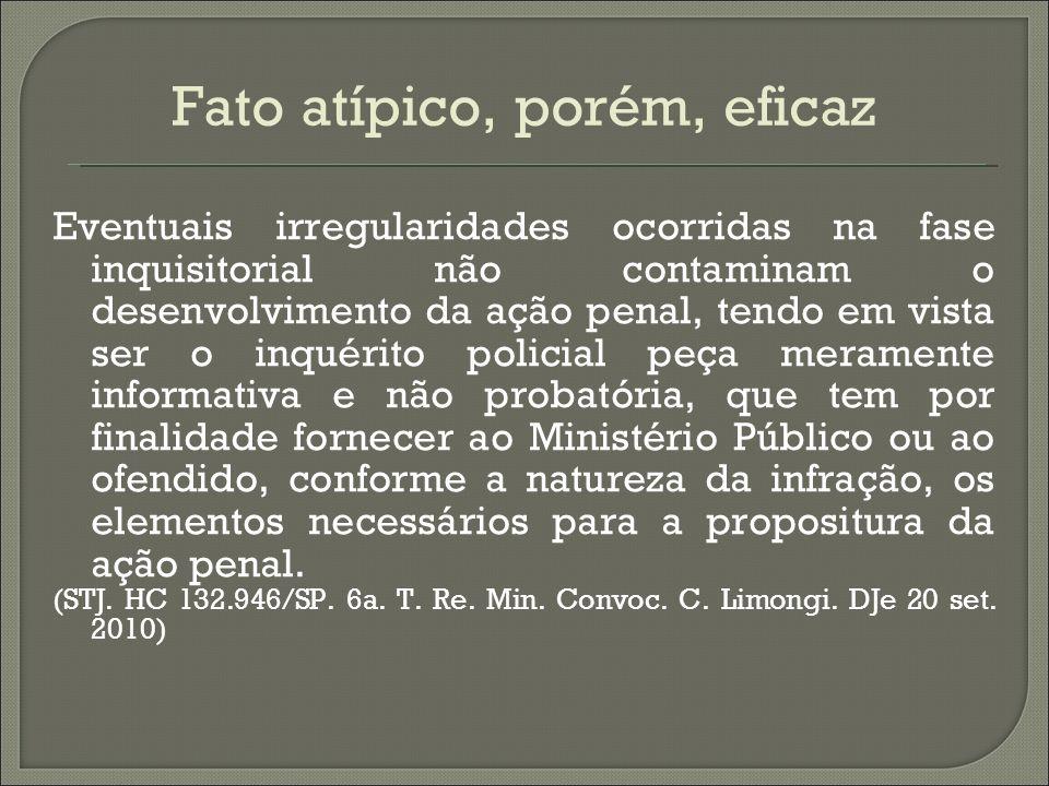 Fato atípico, porém, eficaz Eventuais irregularidades ocorridas na fase inquisitorial não contaminam o desenvolvimento da ação penal, tendo em vista s
