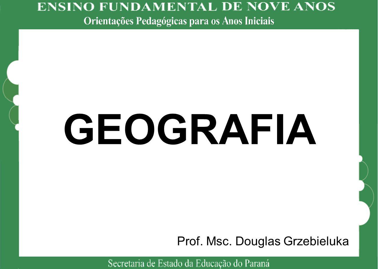 GEOGRAFIA Prof. Msc. Douglas Grzebieluka