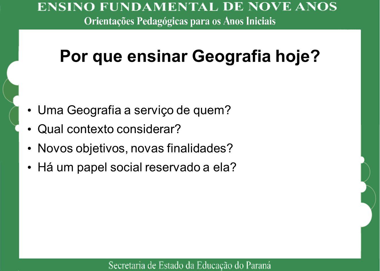 Por que ensinar Geografia hoje.Uma Geografia a serviço de quem.