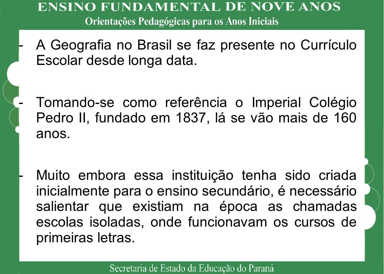 -A Geografia no Brasil se faz presente no Currículo Escolar desde longa data.
