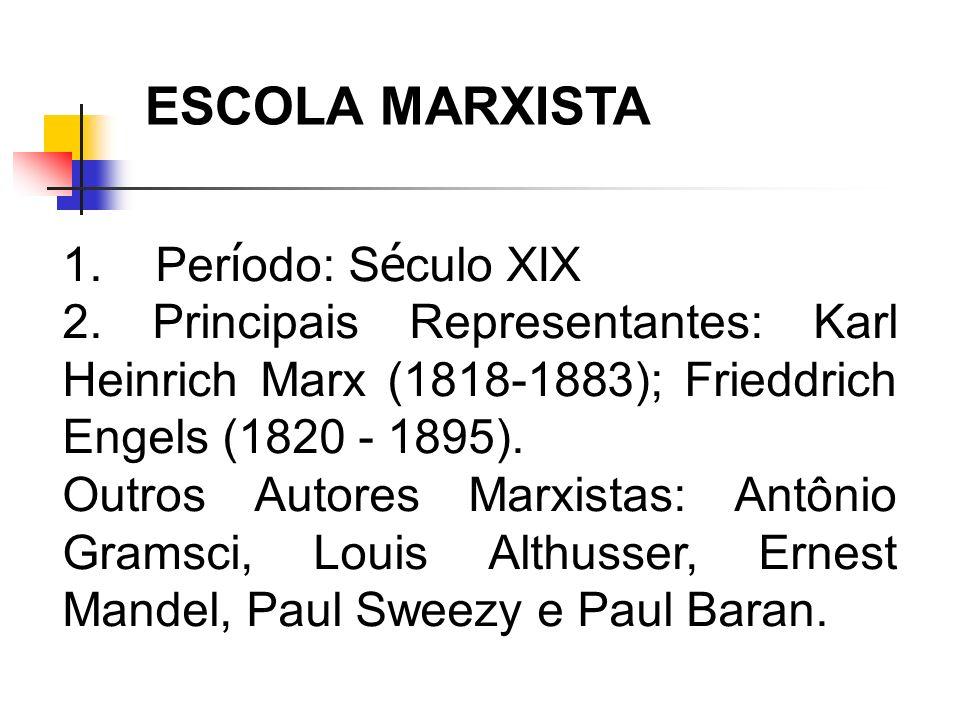 1. Per í odo: S é culo XIX 2. Principais Representantes: Karl Heinrich Marx (1818-1883); Frieddrich Engels (1820 - 1895). Outros Autores Marxistas: An