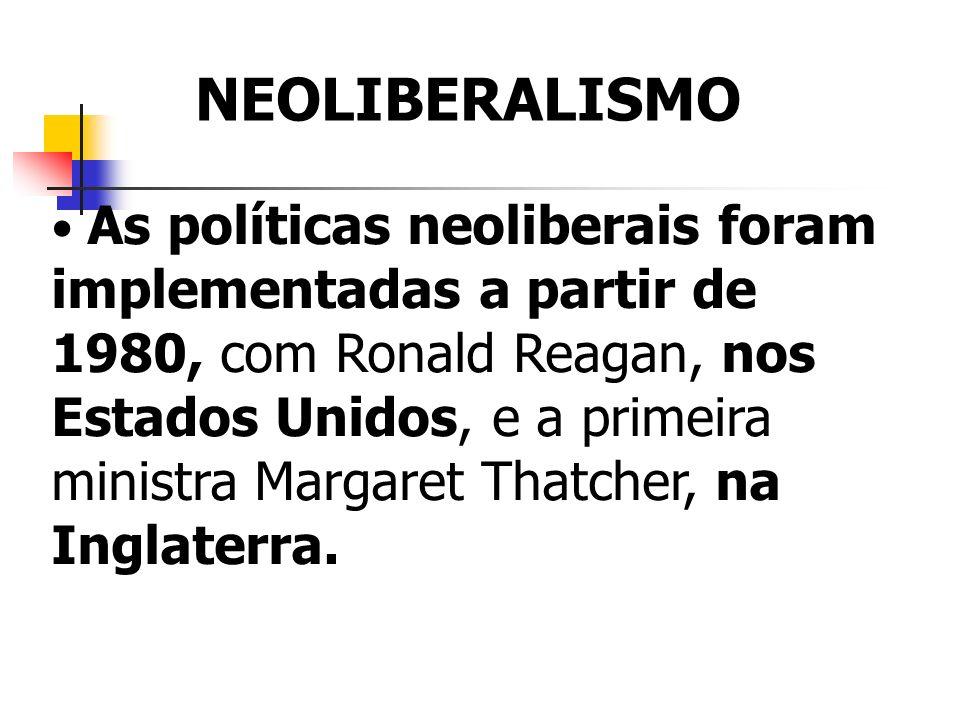 As políticas neoliberais foram implementadas a partir de 1980, com Ronald Reagan, nos Estados Unidos, e a primeira ministra Margaret Thatcher, na Ingl