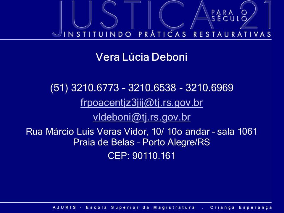 Vera Lúcia Deboni (51) 3210.6773 – 3210.6538 - 3210.6969 frpoacentjz3jij@tj.rs.gov.br vldeboni@tj.rs.gov.br Rua Márcio Luís Veras Vidor, 10/ 10o andar
