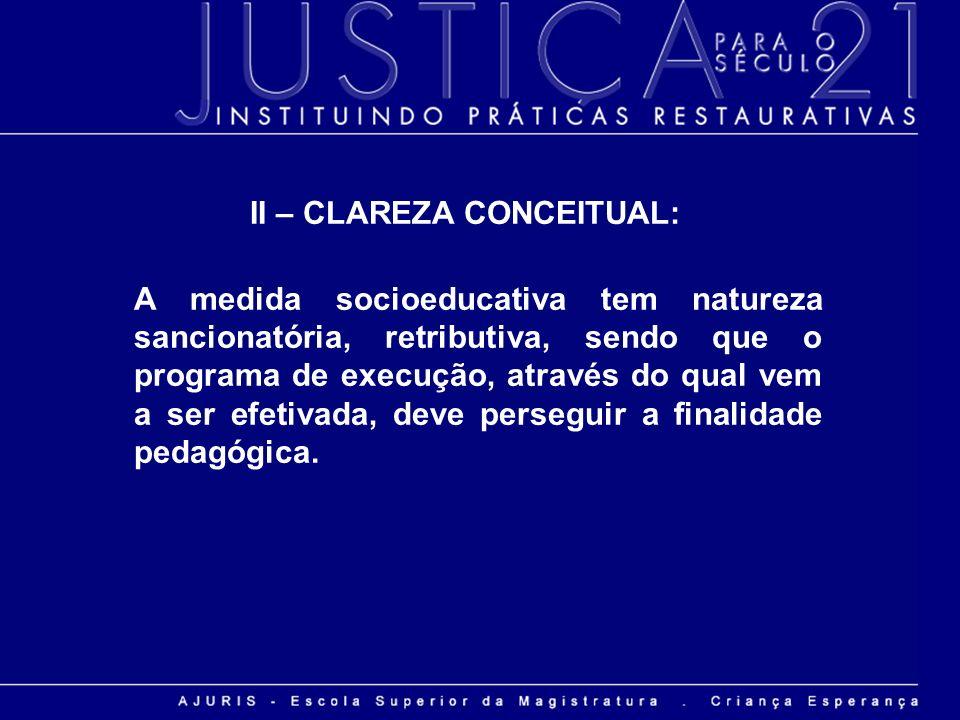 II – CLAREZA CONCEITUAL: A medida socioeducativa tem natureza sancionatória, retributiva, sendo que o programa de execução, através do qual vem a ser