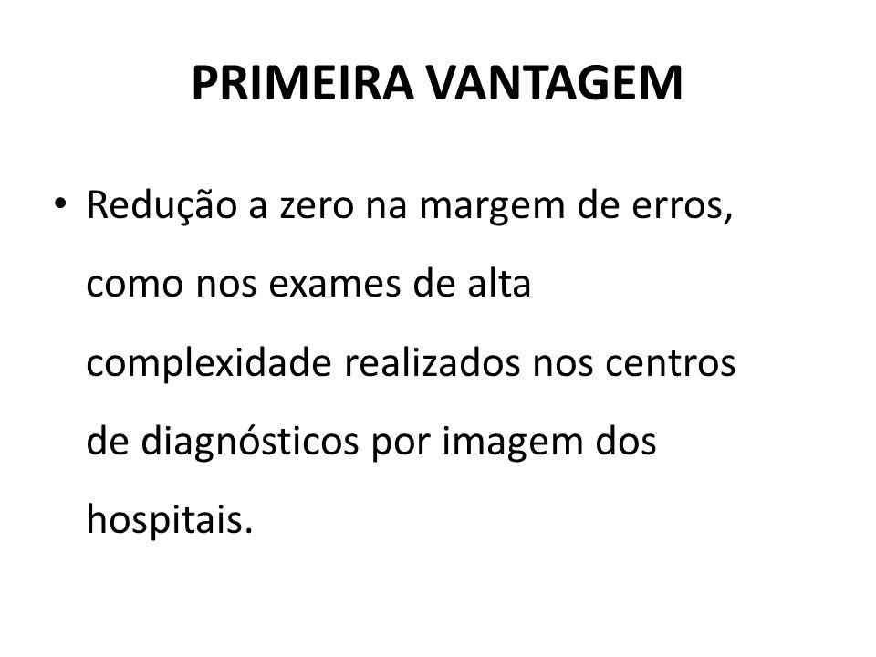 PRIMEIRA VANTAGEM Redução a zero na margem de erros, como nos exames de alta complexidade realizados nos centros de diagnósticos por imagem dos hospit