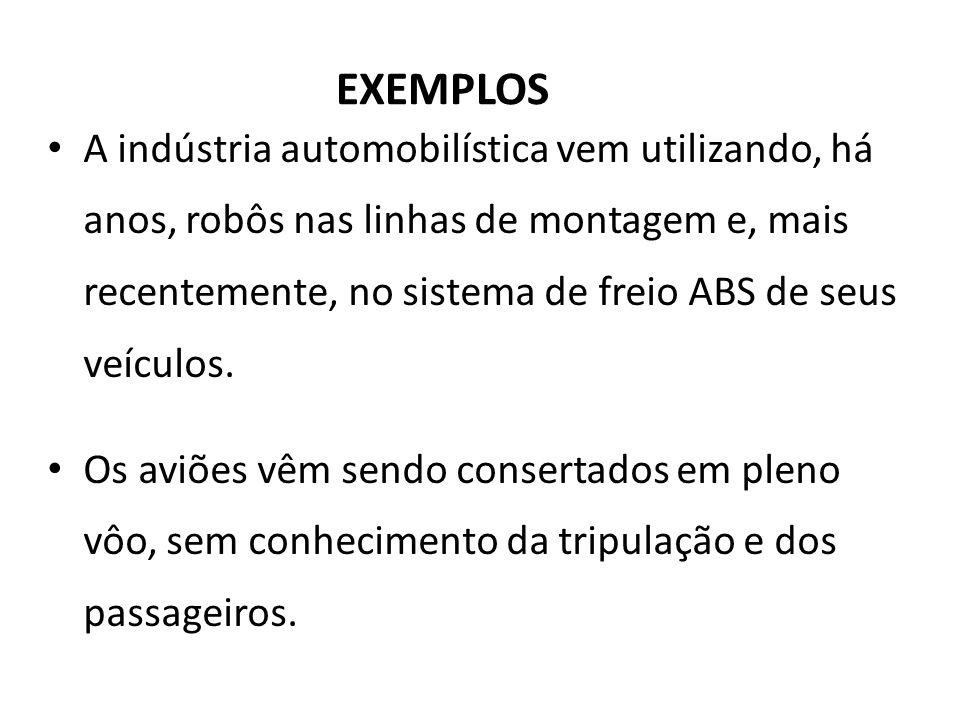 EXEMPLOS A indústria automobilística vem utilizando, há anos, robôs nas linhas de montagem e, mais recentemente, no sistema de freio ABS de seus veícu