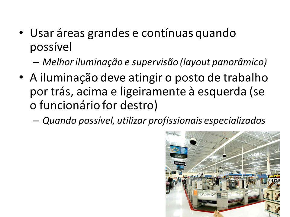 Usar áreas grandes e contínuas quando possível – Melhor iluminação e supervisão (layout panorâmico) A iluminação deve atingir o posto de trabalho por