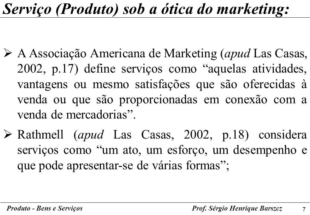7 Produto - Bens e ServiçosProf. Sérgio Henrique Barszcz A Associação Americana de Marketing (apud Las Casas, 2002, p.17) define serviços como aquelas