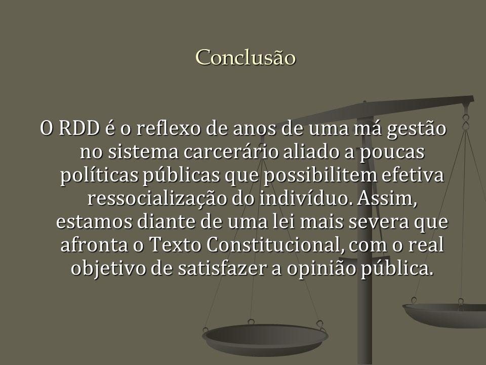 Conclusão O RDD é o reflexo de anos de uma má gestão no sistema carcerário aliado a poucas políticas públicas que possibilitem efetiva ressocialização do indivíduo.