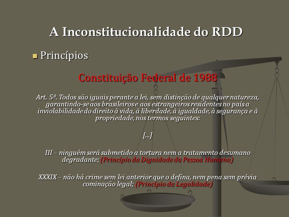 A Inconstitucionalidade do RDD Princípios Princípios Constituição Federal de 1988 Art.