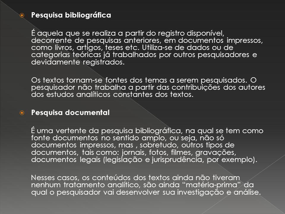 Pesquisa bibliográfica É aquela que se realiza a partir do registro disponível, decorrente de pesquisas anteriores, em documentos impressos, como livr