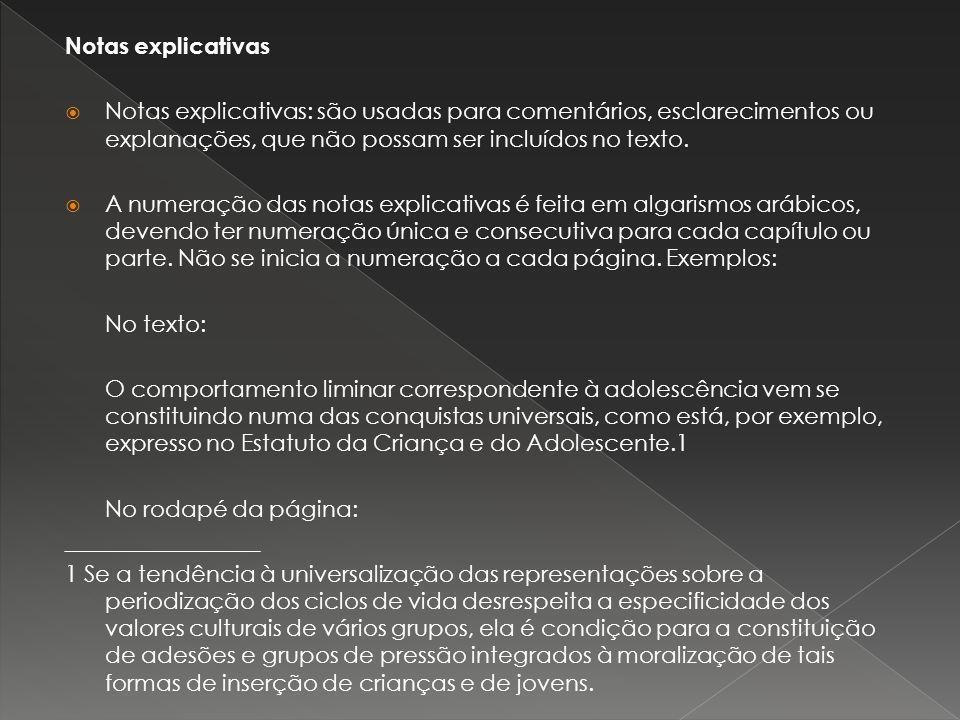 Notas explicativas Notas explicativas: são usadas para comentários, esclarecimentos ou explanações, que não possam ser incluídos no texto. A numeração