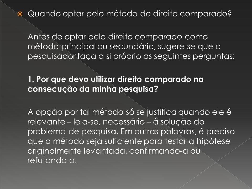 Quando optar pelo método de direito comparado? Antes de optar pelo direito comparado como método principal ou secundário, sugere-se que o pesquisador