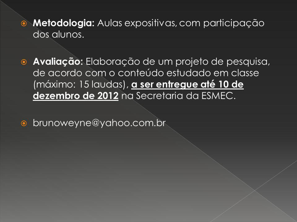 Metodologia: Aulas expositivas, com participação dos alunos. Avaliação: Elaboração de um projeto de pesquisa, de acordo com o conteúdo estudado em cla