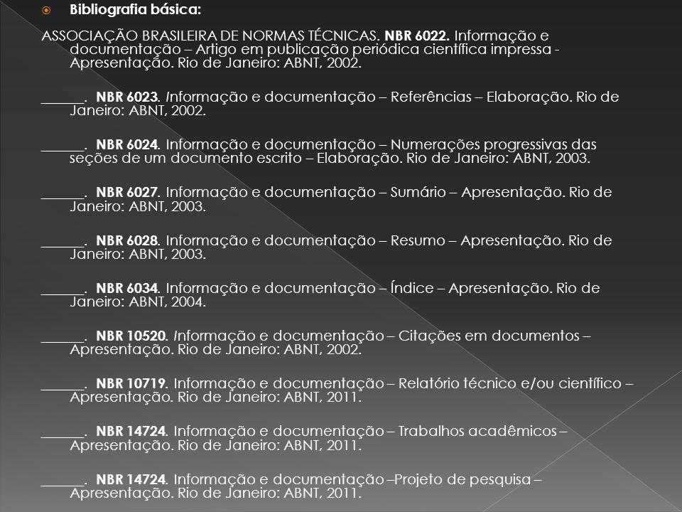 Bibliografia básica: ASSOCIAÇÃO BRASILEIRA DE NORMAS TÉCNICAS. NBR 6022. Informação e documentação – Artigo em publicação periódica científica impress