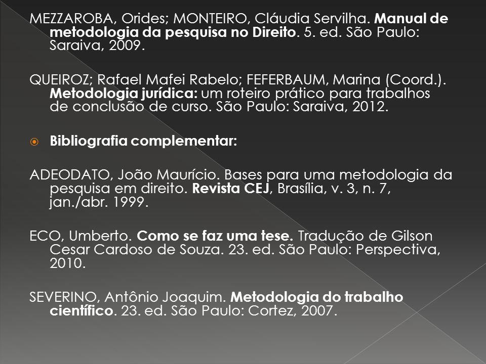 MEZZAROBA, Orides; MONTEIRO, Cláudia Servilha. Manual de metodologia da pesquisa no Direito. 5. ed. São Paulo: Saraiva, 2009. QUEIROZ; Rafael Mafei Ra
