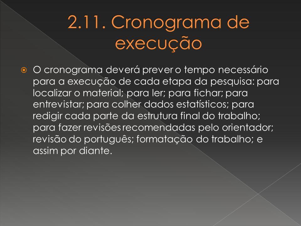 O cronograma deverá prever o tempo necessário para a execução de cada etapa da pesquisa: para localizar o material; para ler; para fichar; para entrev