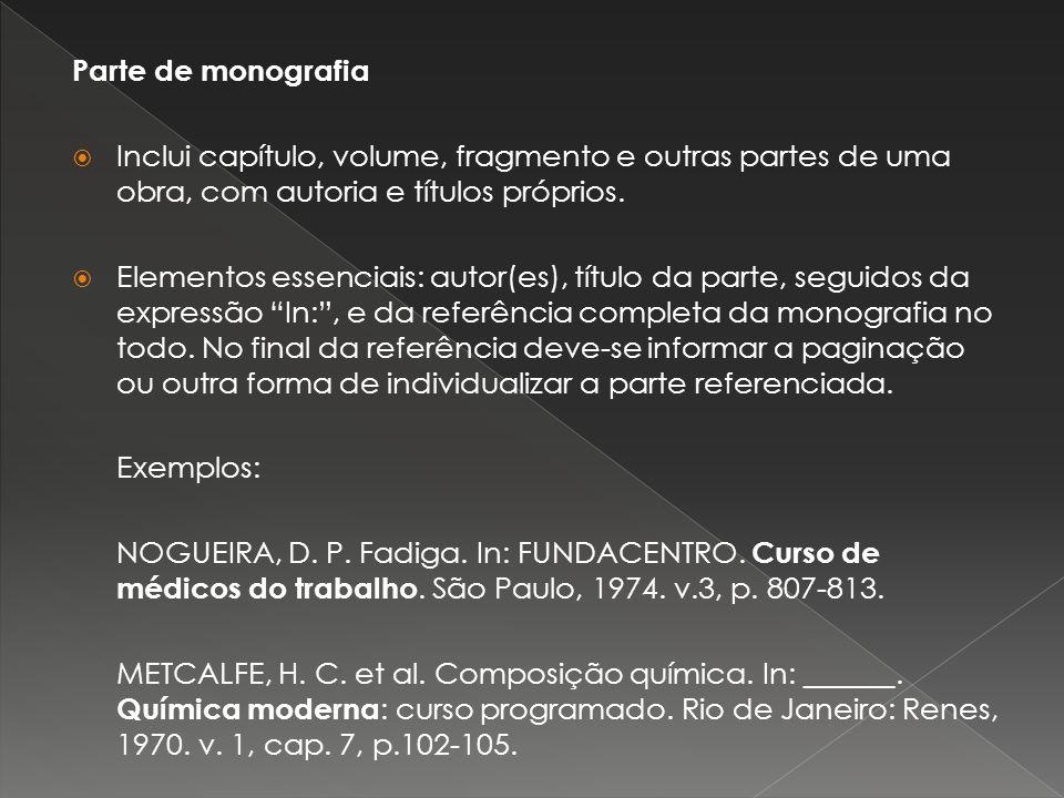 Parte de monografia Inclui capítulo, volume, fragmento e outras partes de uma obra, com autoria e títulos próprios. Elementos essenciais: autor(es), t