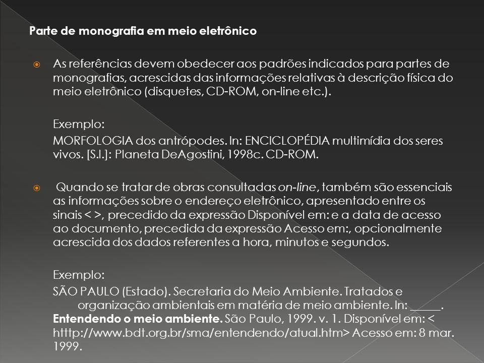 Parte de monografia em meio eletrônico As referências devem obedecer aos padrões indicados para partes de monografias, acrescidas das informações rela