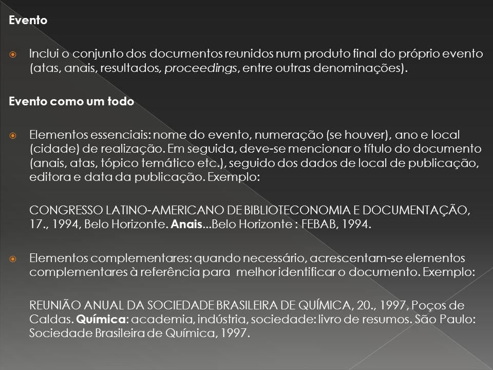 Evento Inclui o conjunto dos documentos reunidos num produto final do próprio evento (atas, anais, resultados, proceedings, entre outras denominações)