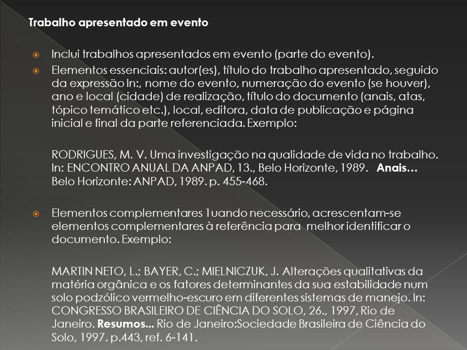 Trabalho apresentado em evento Inclui trabalhos apresentados em evento (parte do evento). Elementos essenciais: autor(es), título do trabalho apresent
