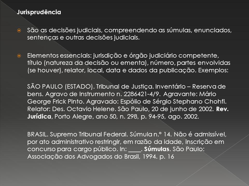 Jurisprudência São as decisões judiciais, compreendendo as súmulas, enunciados, sentenças e outras decisões judiciais. Elementos essenciais: jurisdiçã