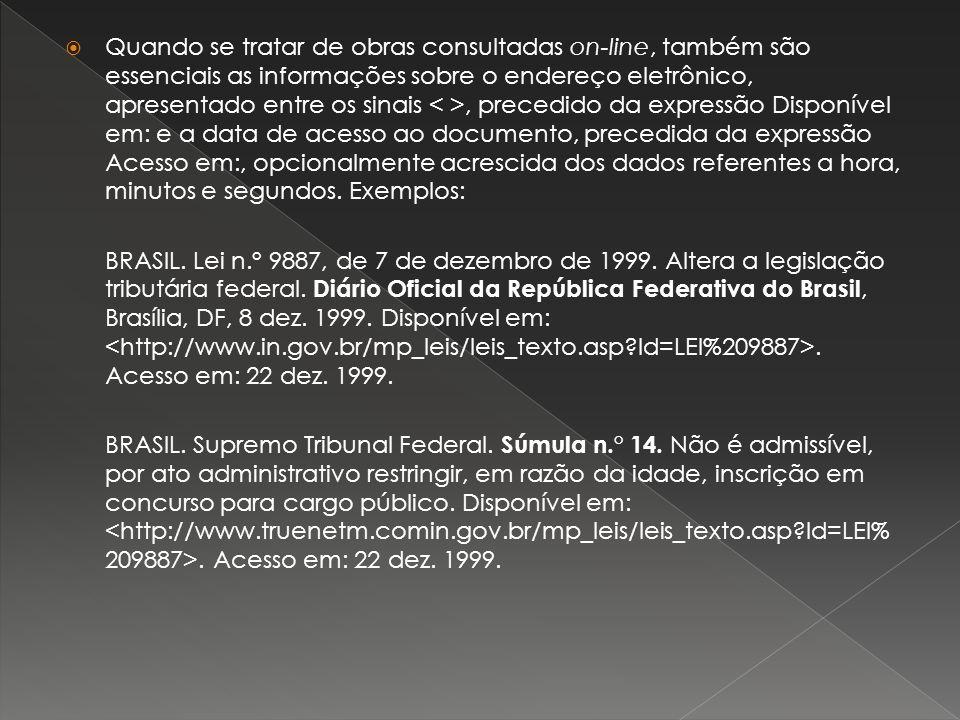 Quando se tratar de obras consultadas on-line, também são essenciais as informações sobre o endereço eletrônico, apresentado entre os sinais, precedid