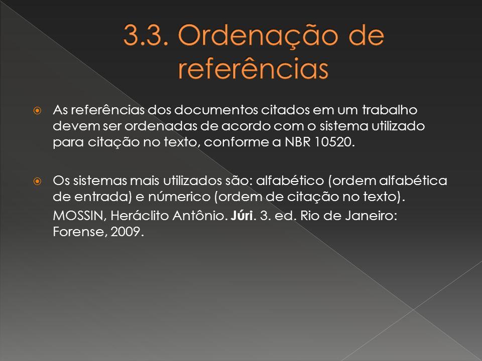 As referências dos documentos citados em um trabalho devem ser ordenadas de acordo com o sistema utilizado para citação no texto, conforme a NBR 10520