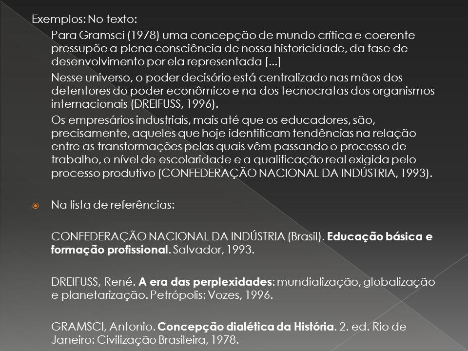 Exemplos: No texto: Para Gramsci (1978) uma concepção de mundo crítica e coerente pressupõe a plena consciência de nossa historicidade, da fase de des