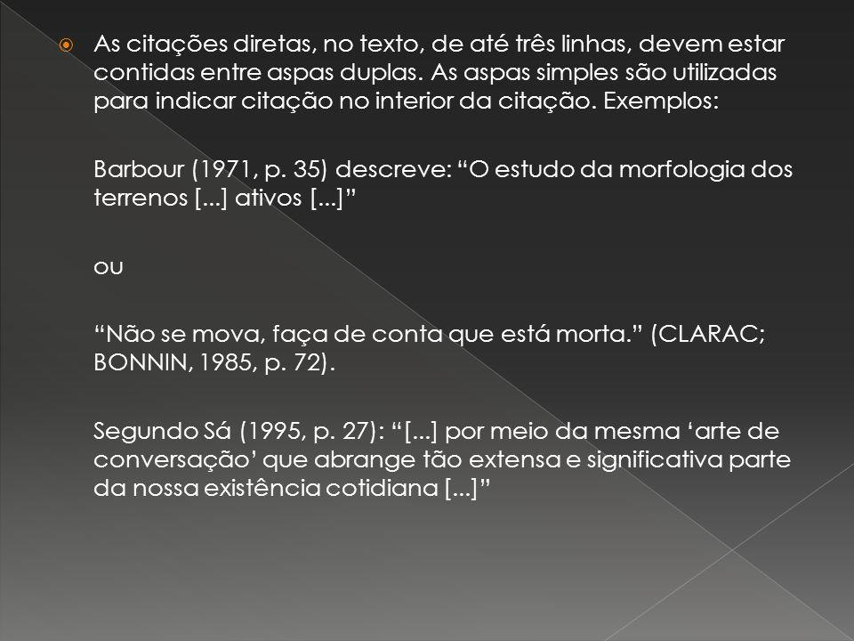 As citações diretas, no texto, de até três linhas, devem estar contidas entre aspas duplas. As aspas simples são utilizadas para indicar citação no in