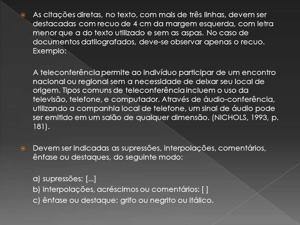 As citações diretas, no texto, com mais de três linhas, devem ser destacadas com recuo de 4 cm da margem esquerda, com letra menor que a do texto util