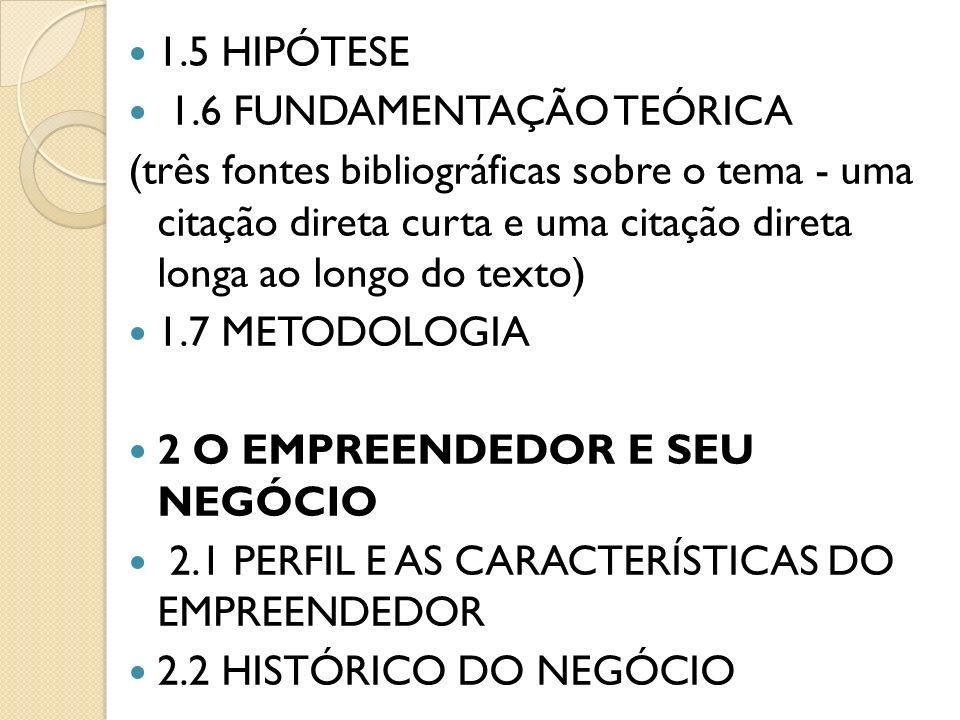 1.5 HIPÓTESE 1.6 FUNDAMENTAÇÃO TEÓRICA (três fontes bibliográficas sobre o tema - uma citação direta curta e uma citação direta longa ao longo do text