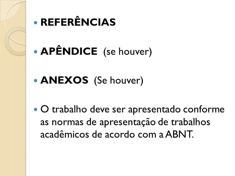 REFERÊNCIAS APÊNDICE (se houver) ANEXOS (Se houver) O trabalho deve ser apresentado conforme as normas de apresentação de trabalhos acadêmicos de acor