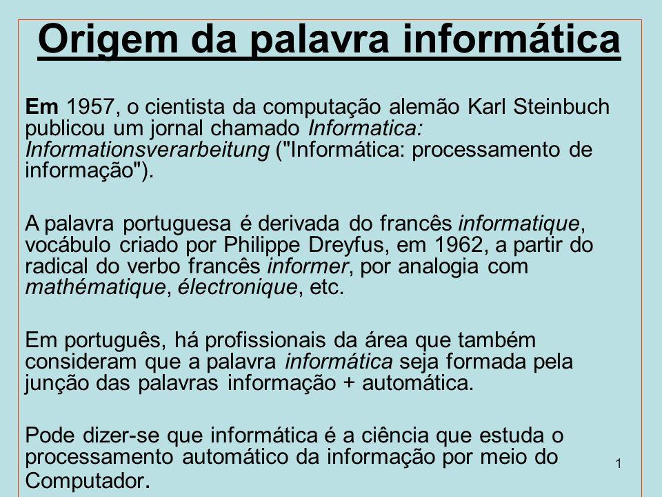 1 Origem da palavra informática Em 1957, o cientista da computação alemão Karl Steinbuch publicou um jornal chamado Informatica: Informationsverarbeit