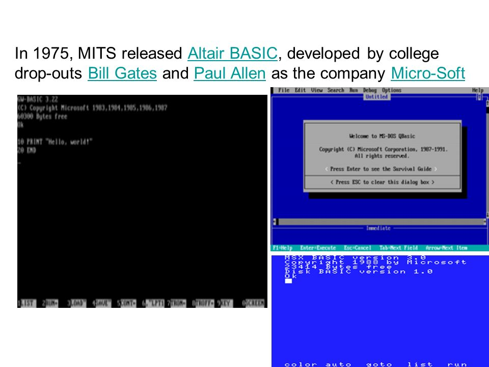 21 In 1975, MITS released Altair BASIC, developed by college drop-outs Bill Gates and Paul Allen as the company Micro-SoftAltair BASICBill GatesPaul A