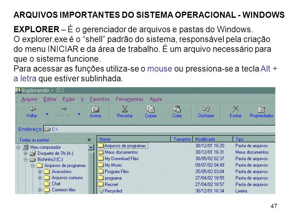 47 ARQUIVOS IMPORTANTES DO SISTEMA OPERACIONAL - WINDOWS EXPLORER – É o gerenciador de arquivos e pastas do Windows. O explorer.exe é o shell padrão d