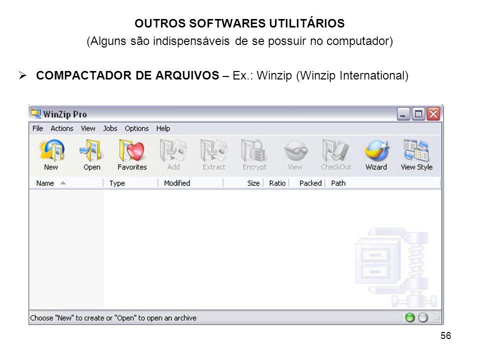 56 OUTROS SOFTWARES UTILITÁRIOS (Alguns são indispensáveis de se possuir no computador) COMPACTADOR DE ARQUIVOS – Ex.: Winzip (Winzip International)