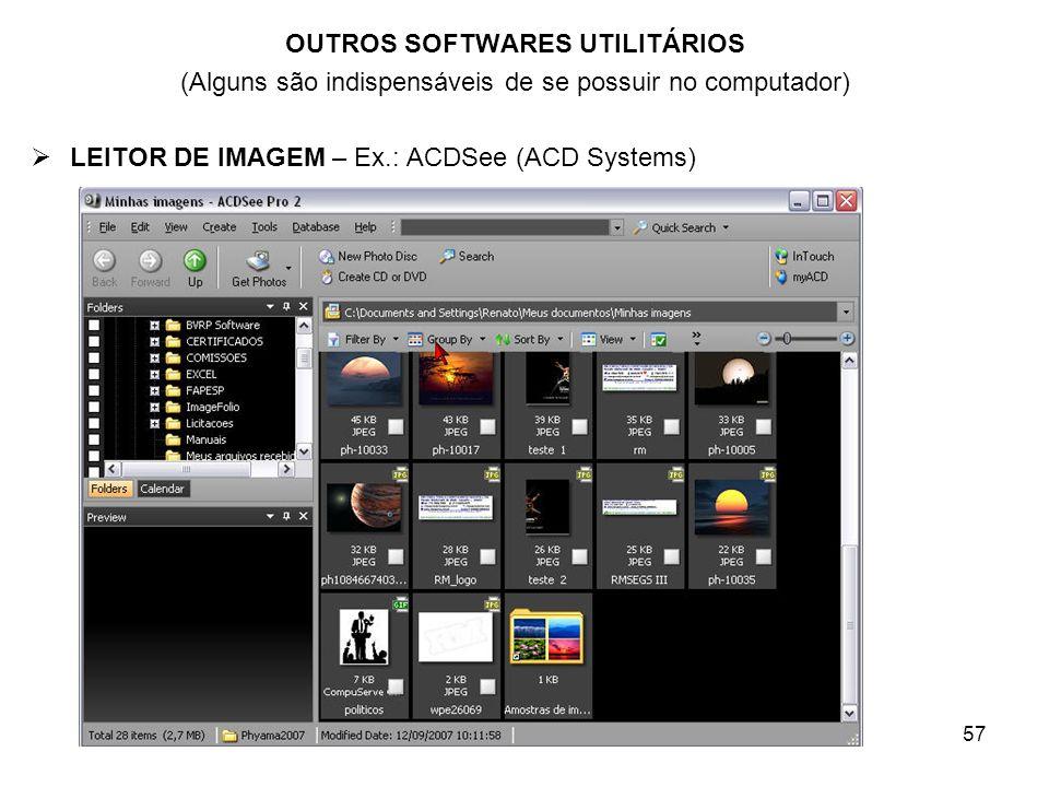 57 OUTROS SOFTWARES UTILITÁRIOS (Alguns são indispensáveis de se possuir no computador) LEITOR DE IMAGEM – Ex.: ACDSee (ACD Systems)