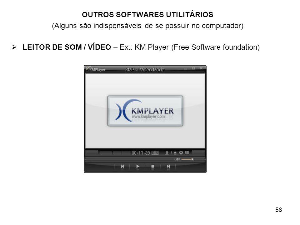 58 OUTROS SOFTWARES UTILITÁRIOS (Alguns são indispensáveis de se possuir no computador) LEITOR DE SOM / VÍDEO – Ex.: KM Player (Free Software foundati