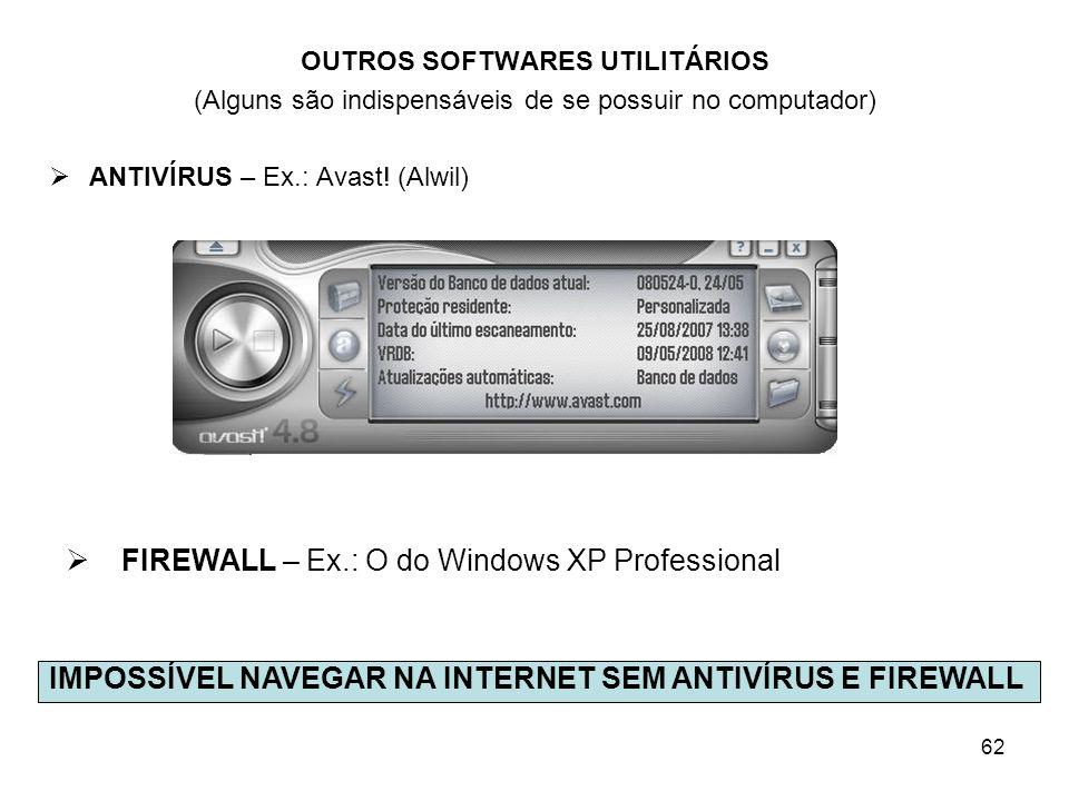 62 OUTROS SOFTWARES UTILITÁRIOS (Alguns são indispensáveis de se possuir no computador) ANTIVÍRUS – Ex.: Avast! (Alwil) FIREWALL – Ex.: O do Windows X