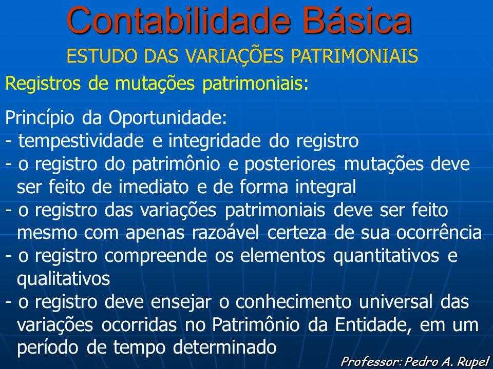 Contabilidade Básica Professor: Pedro A. Rupel ESTUDO DAS VARIAÇÕES PATRIMONIAIS Registros de mutações patrimoniais: Princípio da Oportunidade: - temp