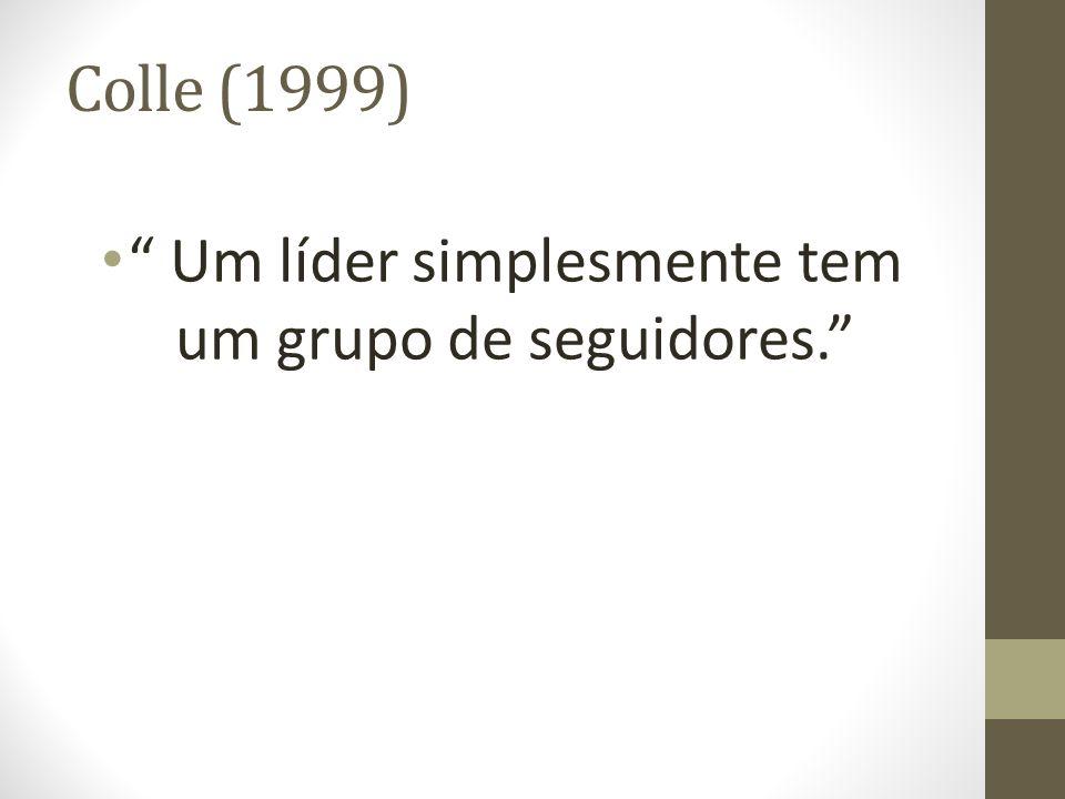 Colle (1999) Um líder simplesmente tem um grupo de seguidores.