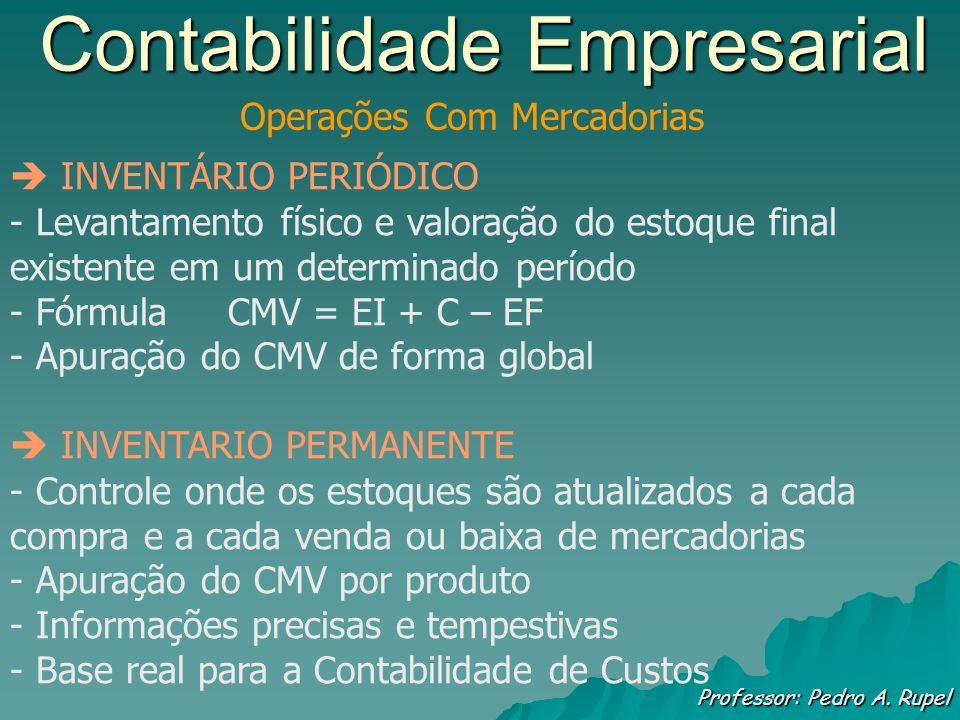 Contabilidade Empresarial Professor: Pedro A. Rupel Operações Com Mercadorias INVENTÁRIO PERIÓDICO - Levantamento físico e valoração do estoque final