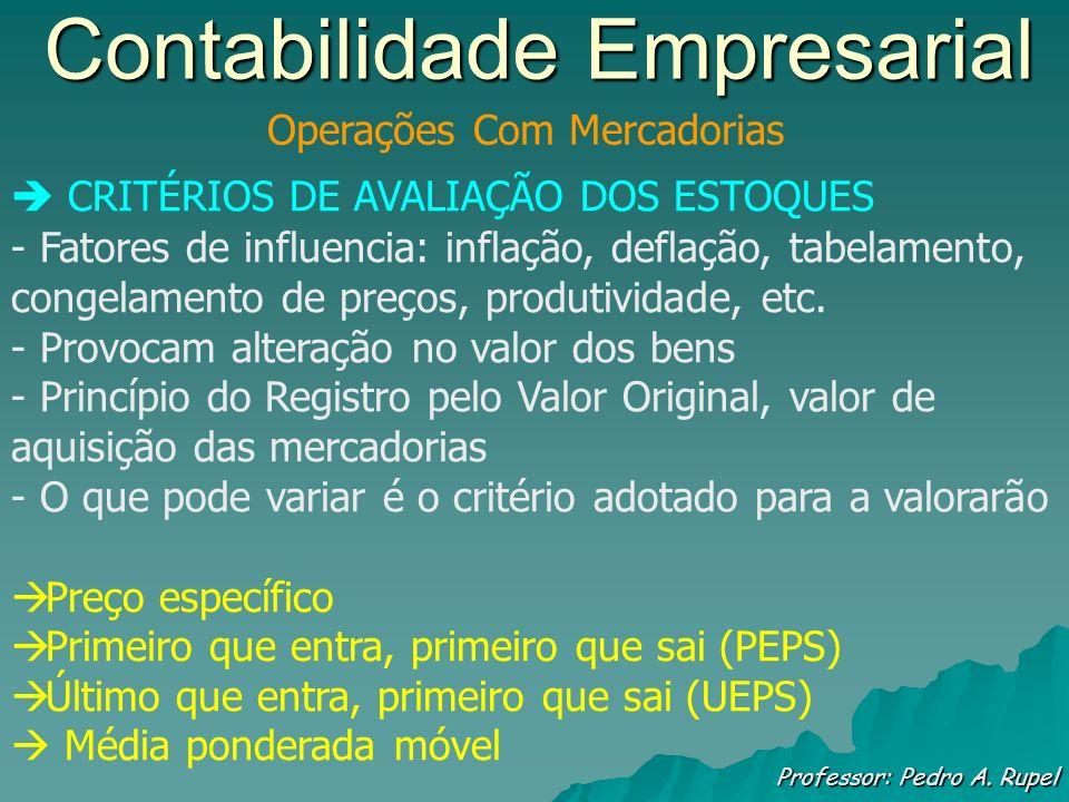 Contabilidade Empresarial Professor: Pedro A. Rupel Operações Com Mercadorias CRITÉRIOS DE AVALIAÇÃO DOS ESTOQUES - Fatores de influencia: inflação, d