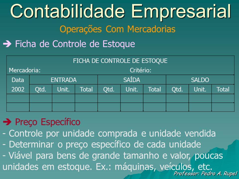 Contabilidade Empresarial Professor: Pedro A. Rupel Operações Com Mercadorias Ficha de Controle de Estoque Preço Específico - Controle por unidade com