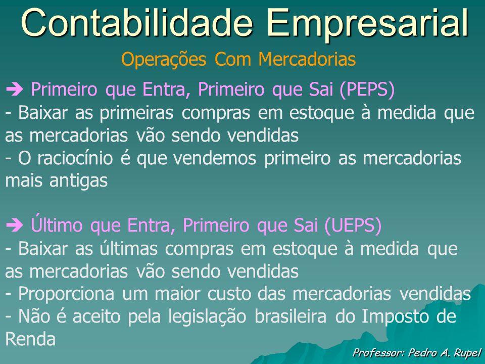 Contabilidade Empresarial Professor: Pedro A. Rupel Operações Com Mercadorias Primeiro que Entra, Primeiro que Sai (PEPS) - Baixar as primeiras compra
