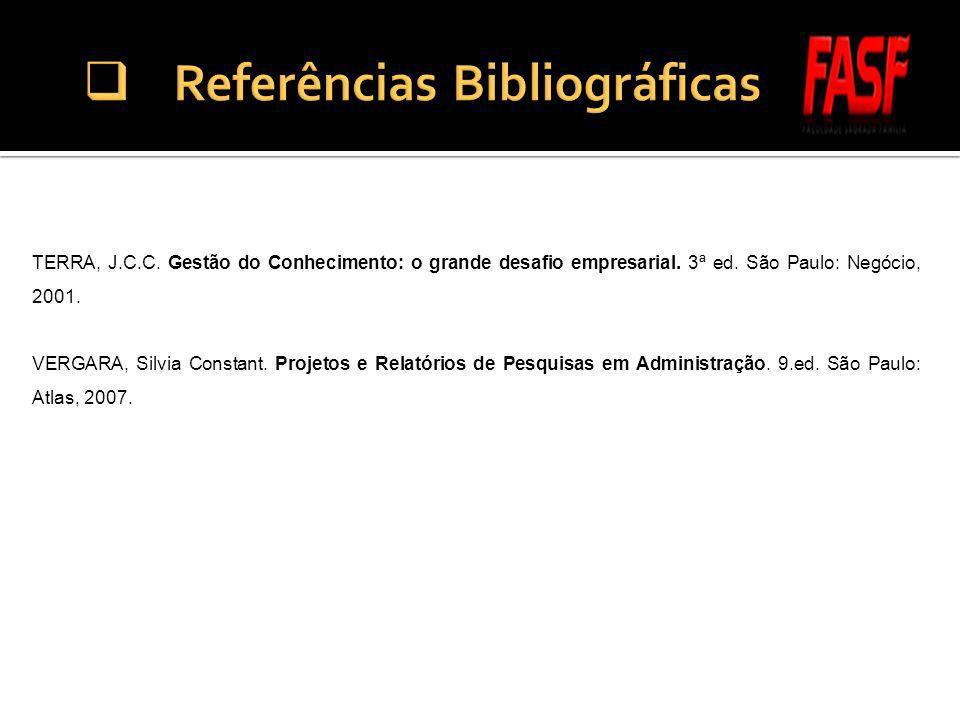 TERRA, J.C.C. Gestão do Conhecimento: o grande desafio empresarial. 3ª ed. São Paulo: Negócio, 2001. VERGARA, Silvia Constant. Projetos e Relatórios d